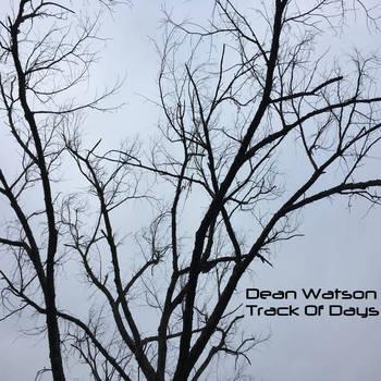 Dean Watson - Track Of Days - 2018.jpg